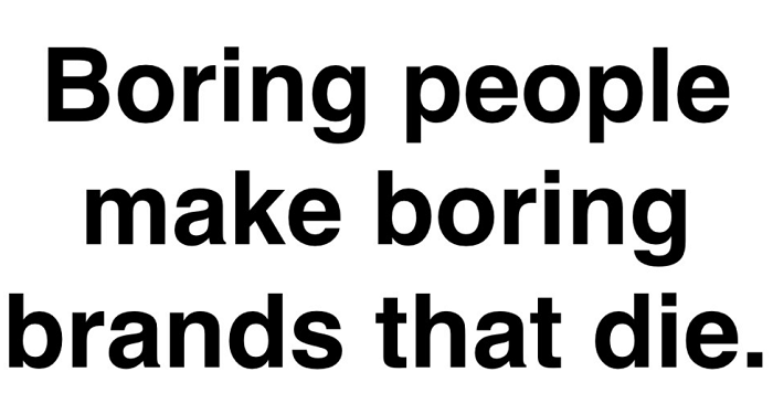 boring-people-make-boring-brands-that-die
