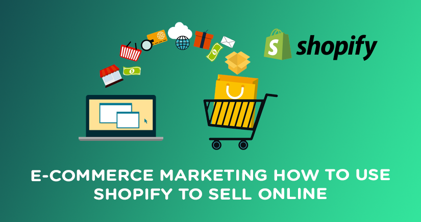 E-Commerce Marketing: How to Use Shopify to Sell Online