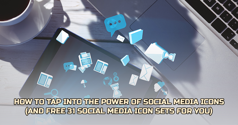 How to Tap into The Power of Social Media Icons (And Free 31 Social